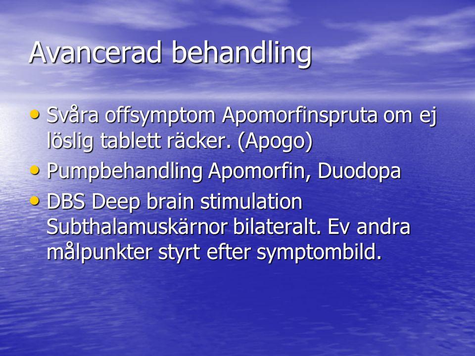 Avancerad behandling • Svåra offsymptom Apomorfinspruta om ej löslig tablett räcker. (Apogo) • Pumpbehandling Apomorfin, Duodopa • DBS Deep brain stim