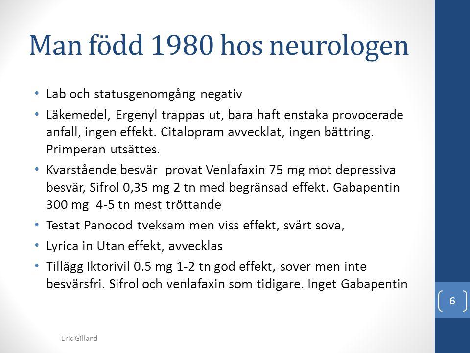 Man född 1980 hos neurologen • Lab och statusgenomgång negativ • Läkemedel, Ergenyl trappas ut, bara haft enstaka provocerade anfall, ingen effekt. Ci