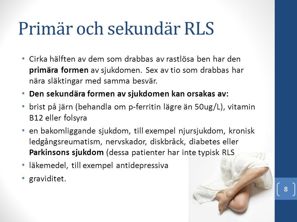 Primär och sekundär RLS • Cirka hälften av dem som drabbas av rastlösa ben har den primära formen av sjukdomen. Sex av tio som drabbas har nära släkti