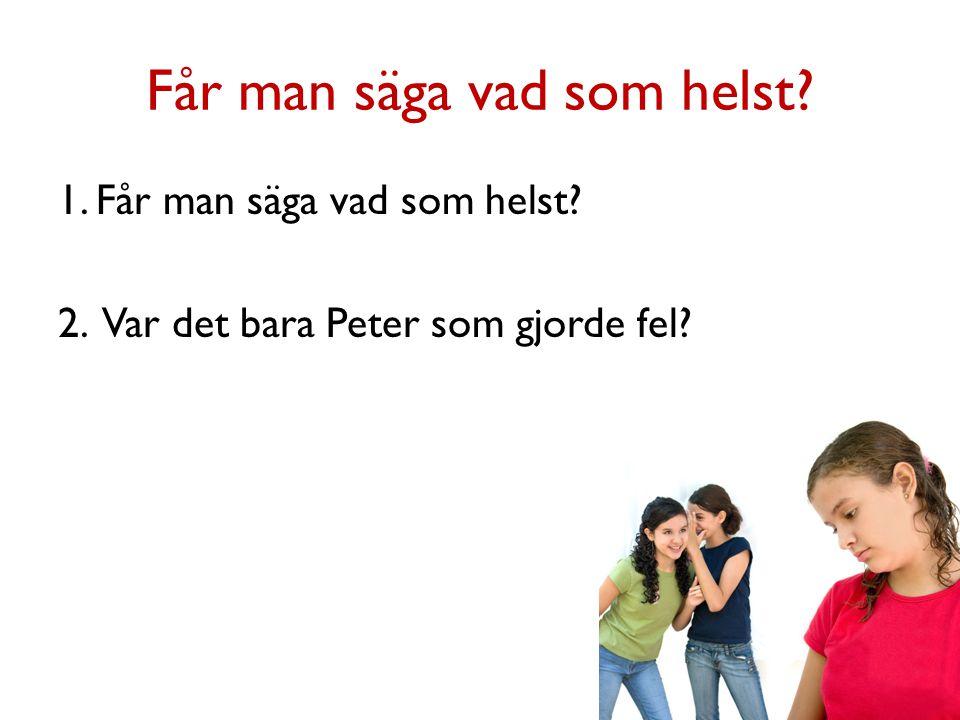 Får man säga vad som helst? 1. Får man säga vad som helst? 2. Var det bara Peter som gjorde fel?