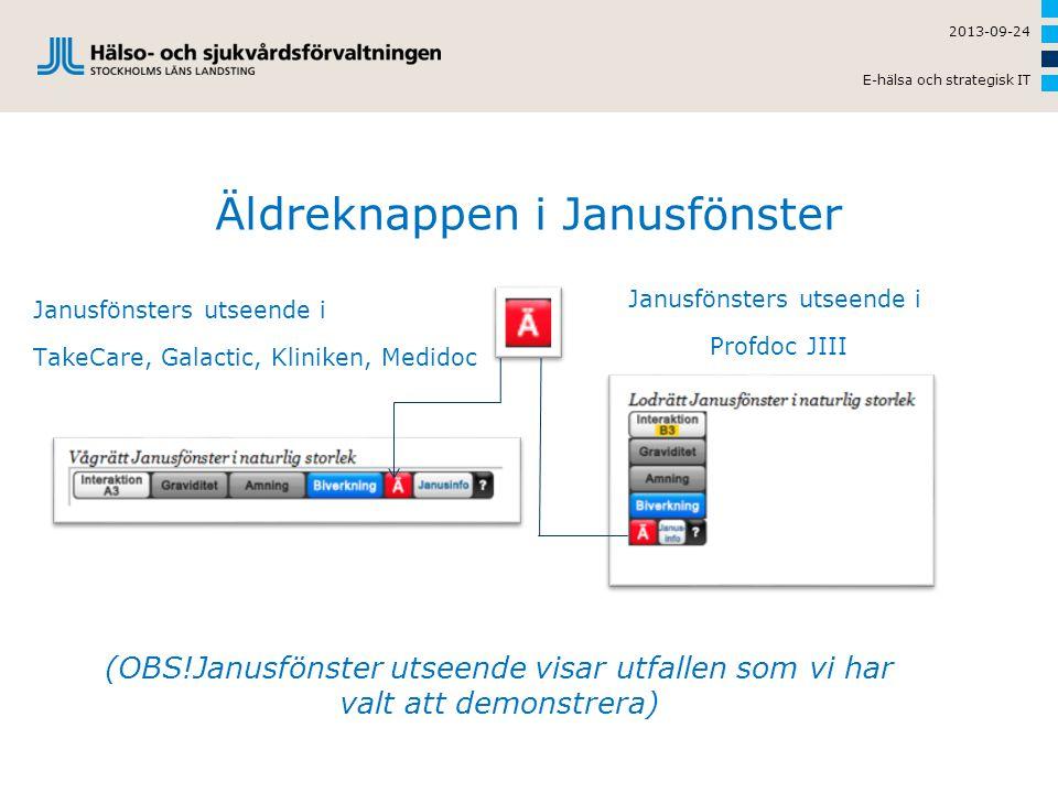 Äldreknappen i Janusfönster Janusfönsters utseende i TakeCare, Galactic, Kliniken, Medidoc Janusfönsters utseende i Profdoc JIII 2013-09-24 E-hälsa oc