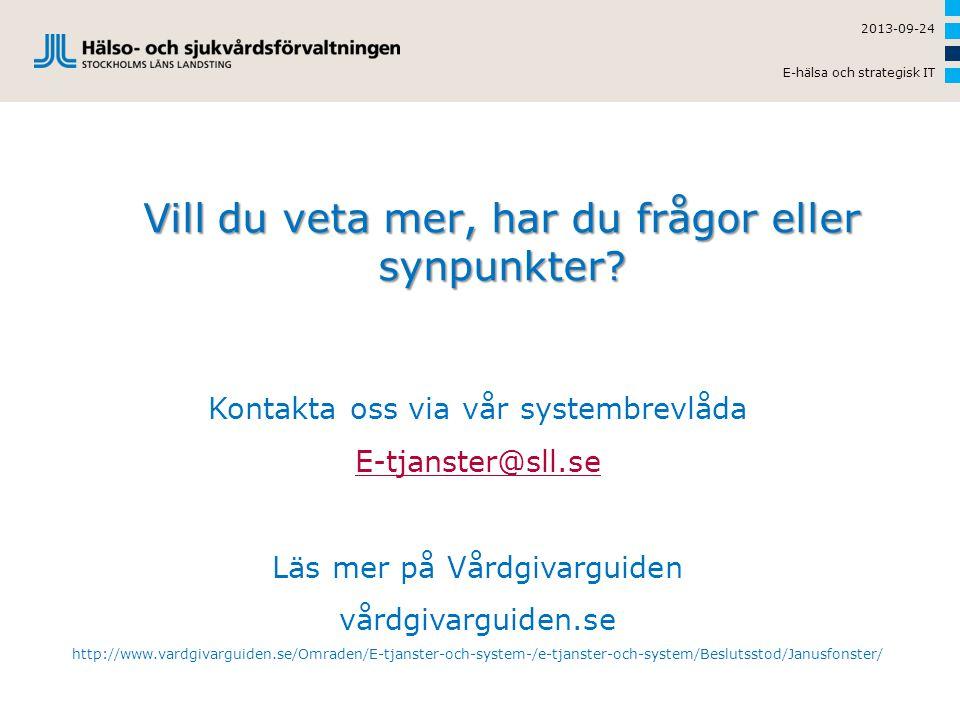 Vill du veta mer, har du frågor eller synpunkter? 2013-09-24 E-hälsa och strategisk IT Kontakta oss via vår systembrevlåda E-tjanster@sll.se Läs mer p