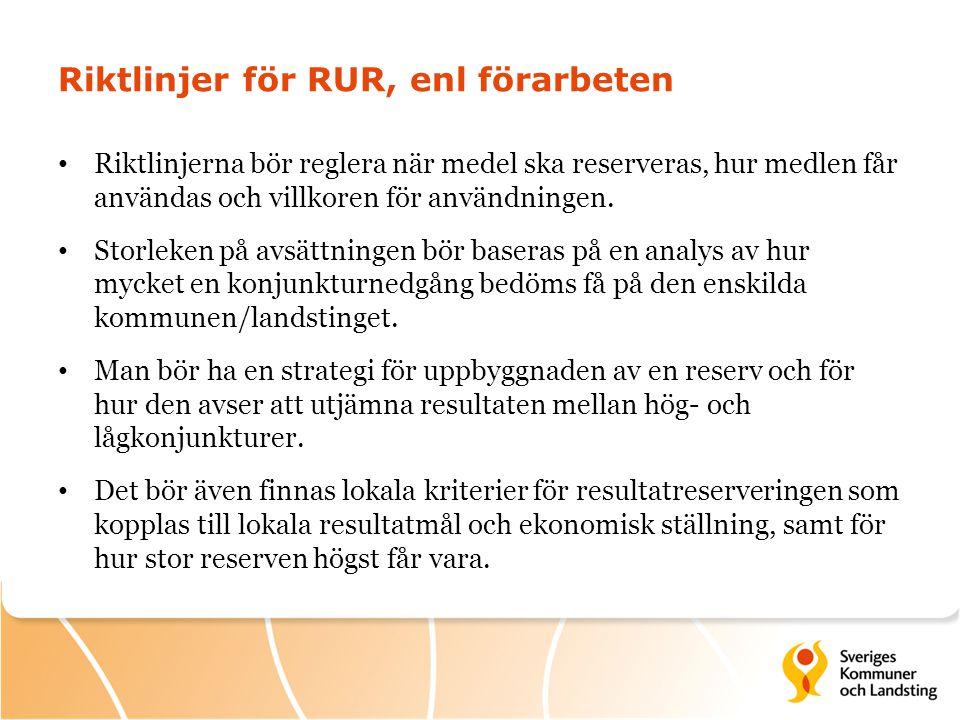 Riktlinjer för RUR, enl förarbeten • Riktlinjerna bör reglera när medel ska reserveras, hur medlen får användas och villkoren för användningen. • Stor