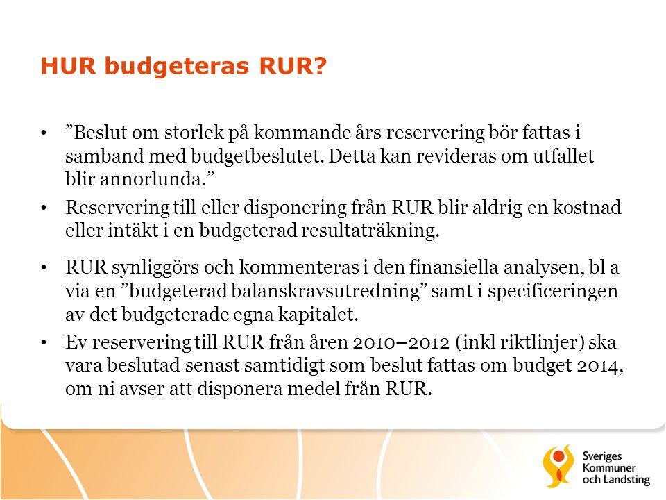 """HUR budgeteras RUR? • """"Beslut om storlek på kommande års reservering bör fattas i samband med budgetbeslutet. Detta kan revideras om utfallet blir ann"""