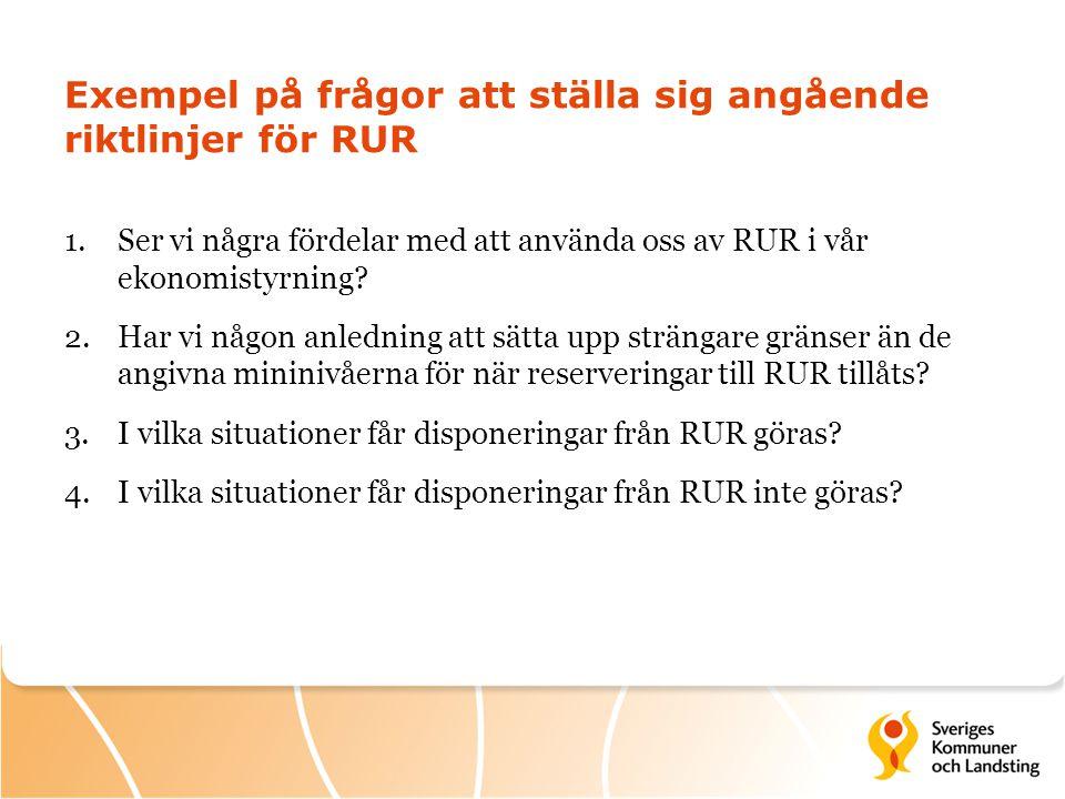 Exempel på frågor att ställa sig angående riktlinjer för RUR 1.Ser vi några fördelar med att använda oss av RUR i vår ekonomistyrning? 2.Har vi någon