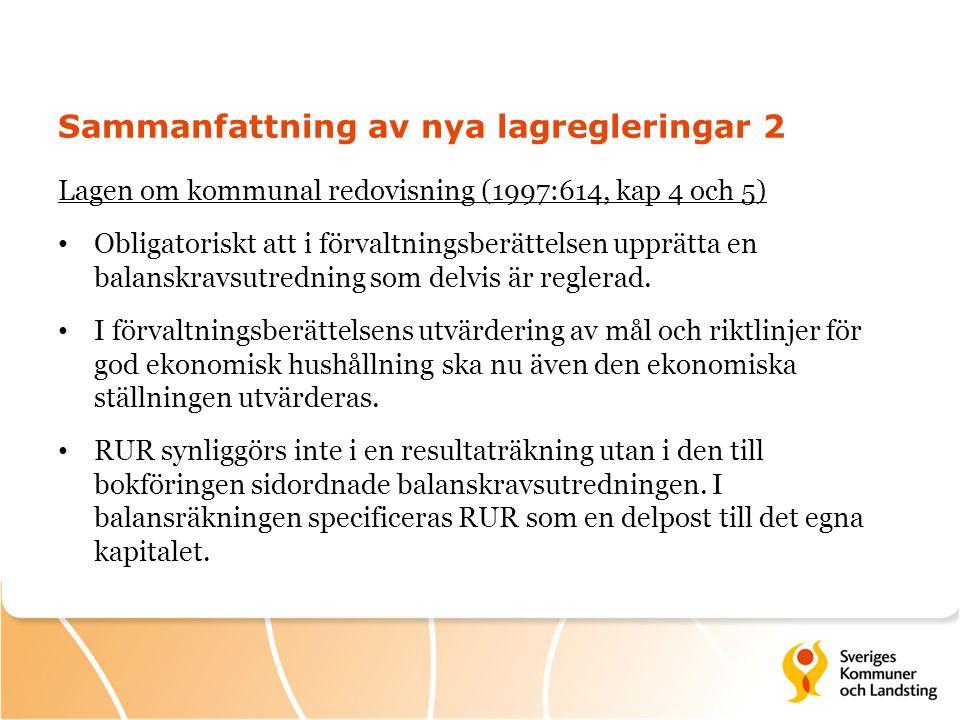 Sammanfattning av nya lagregleringar 2 Lagen om kommunal redovisning (1997:614, kap 4 och 5) • Obligatoriskt att i förvaltningsberättelsen upprätta en