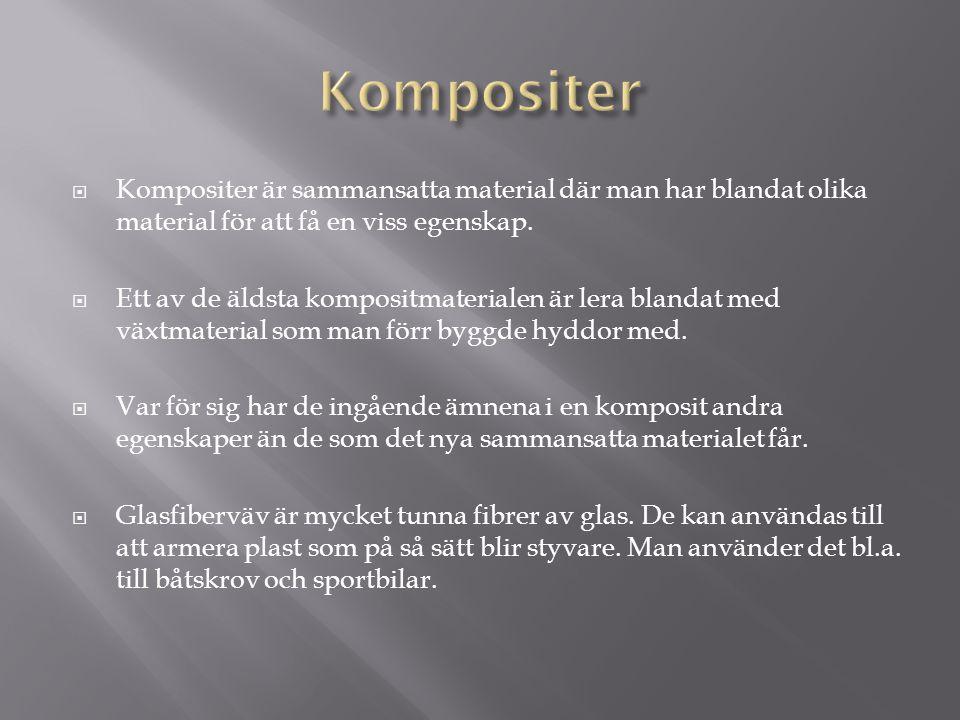  Kompositer är sammansatta material där man har blandat olika material för att få en viss egenskap.