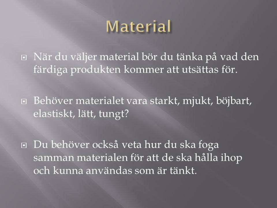  När du väljer material bör du tänka på vad den färdiga produkten kommer att utsättas för.