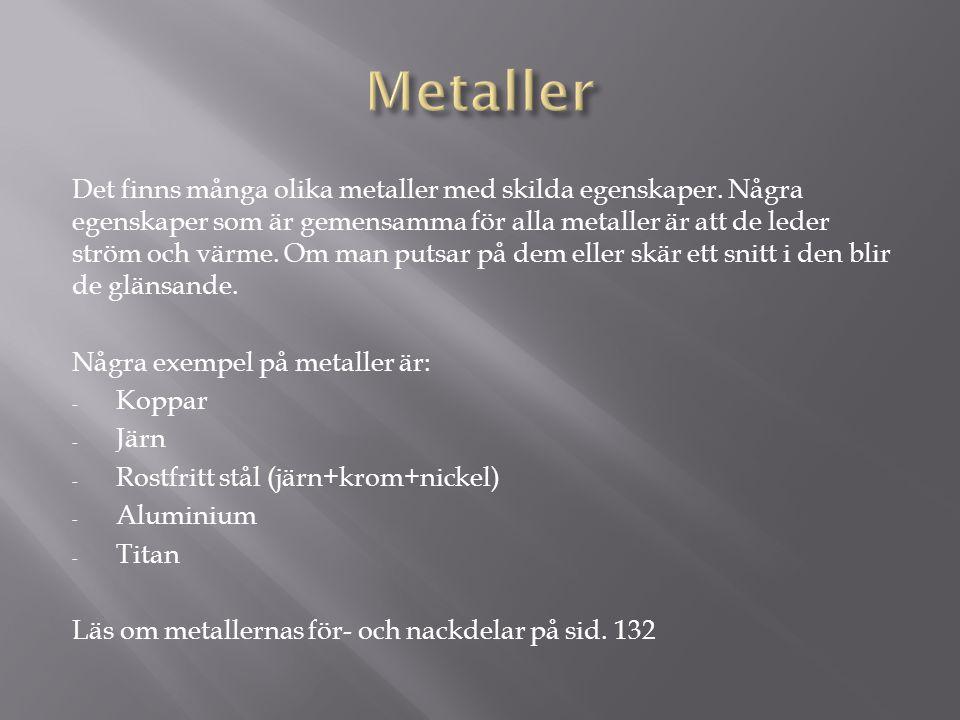 Det finns många olika metaller med skilda egenskaper.
