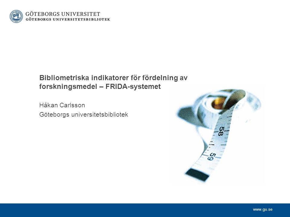 www.gu.se Definitioner - Bibliometri Ordagrant: Mäta böcker Garfield - Bibliometrics can be defined as the quantification of bibliographic information for use in analysis Statistical bibliography