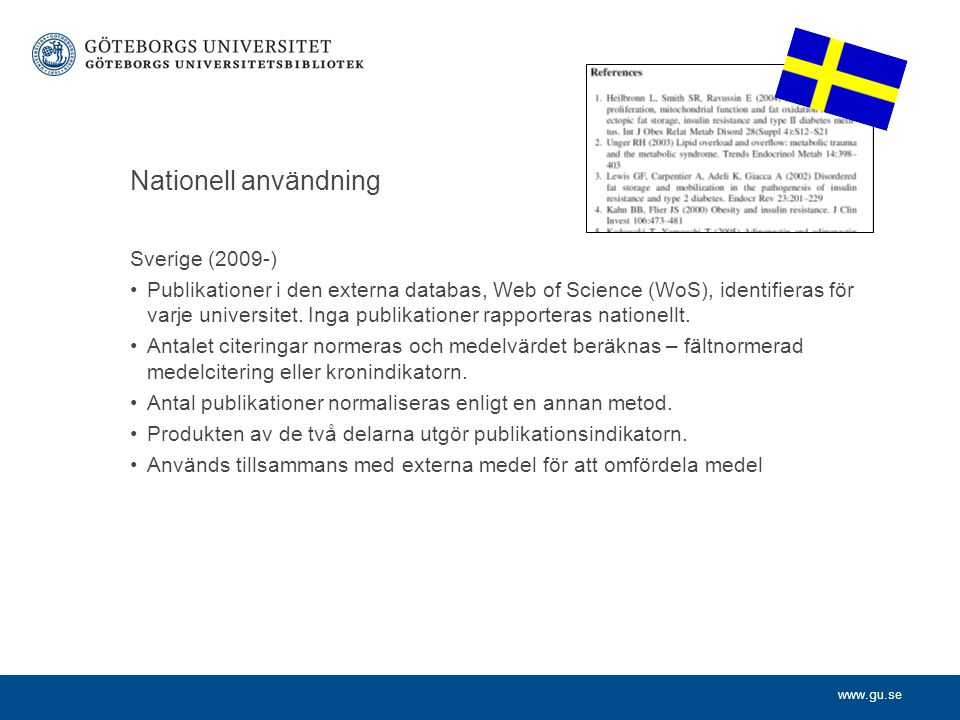 www.gu.se Sverige (2009-) •Publikationer i den externa databas, Web of Science (WoS), identifieras för varje universitet.