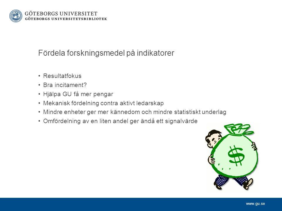 www.gu.se Fördela forskningsmedel på indikatorer •Resultatfokus •Bra incitament.