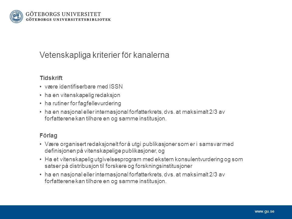 www.gu.se Vetenskapliga kriterier för kanalerna Tidskrift •være identifiserbare med ISSN •ha en vitenskapelig redaksjon •ha rutiner for fagfellevurdering •ha en nasjonal eller internasjonal forfatterkrets, dvs.