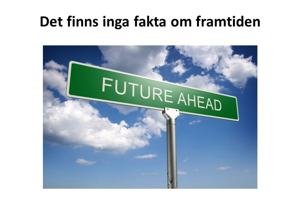 Det finns inga fakta om framtiden
