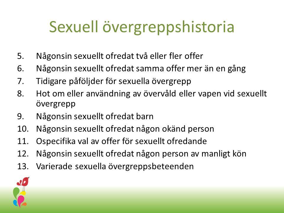 Sexuell övergreppshistoria 5.Någonsin sexuellt ofredat två eller fler offer 6.Någonsin sexuellt ofredat samma offer mer än en gång 7.Tidigare påföljde