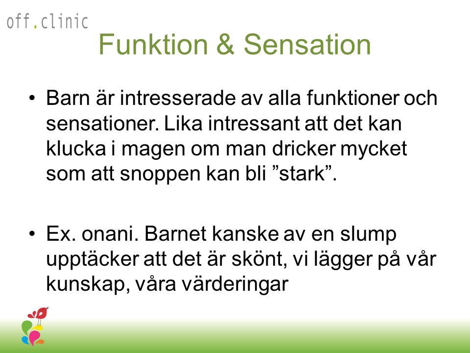 Funktion & Sensation •Barn är intresserade av alla funktioner och sensationer. Lika intressant att det kan klucka i magen om man dricker mycket som at
