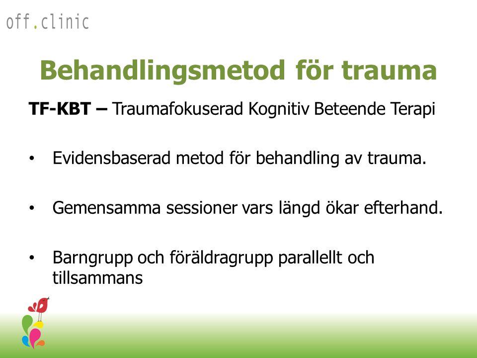 Behandlingsmetod för trauma TF-KBT – Traumafokuserad Kognitiv Beteende Terapi • Evidensbaserad metod för behandling av trauma. • Gemensamma sessioner