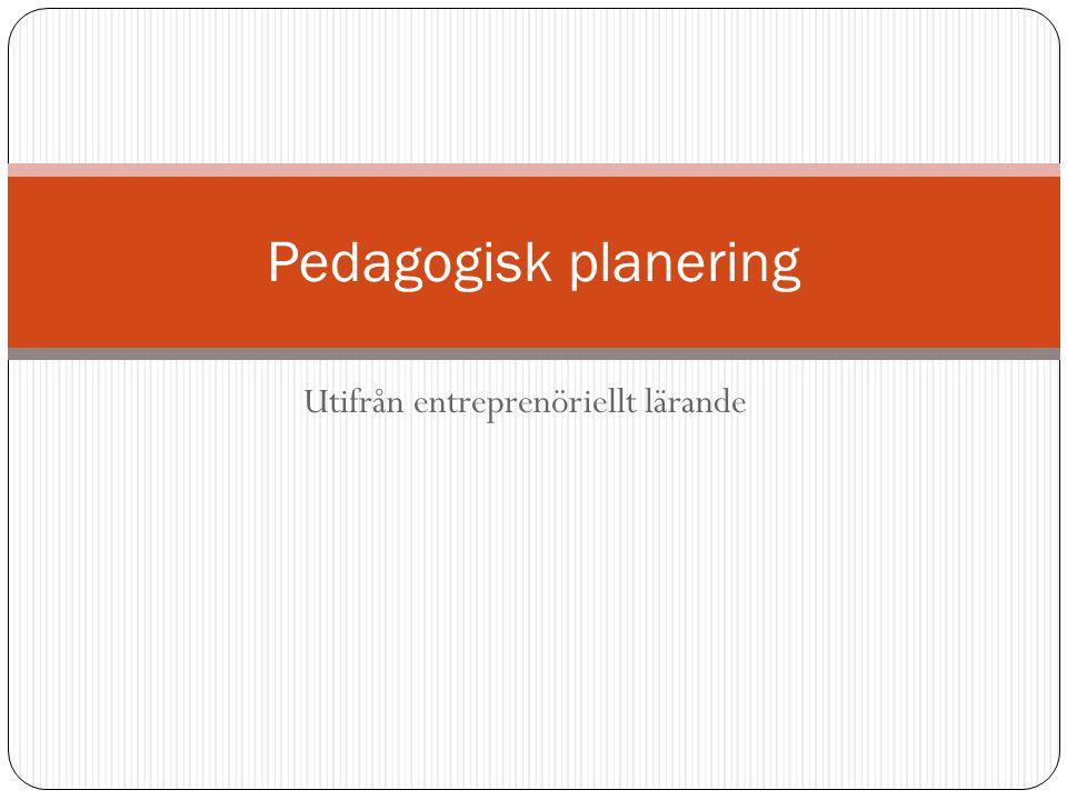 Utifrån entreprenöriellt lärande Pedagogisk planering