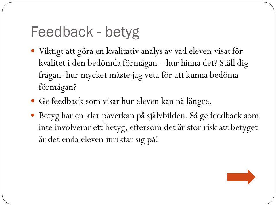 Feedback - betyg  Viktigt att göra en kvalitativ analys av vad eleven visat för kvalitet i den bedömda förmågan – hur hinna det? Ställ dig frågan- hu