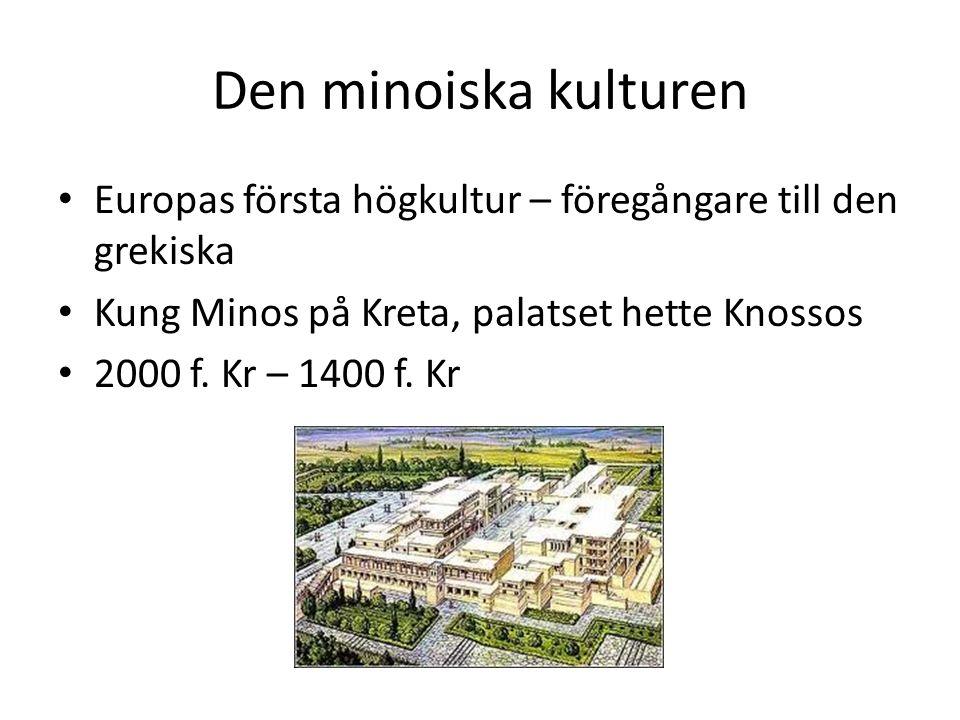 Den minoiska kulturen • Europas första högkultur – föregångare till den grekiska • Kung Minos på Kreta, palatset hette Knossos • 2000 f. Kr – 1400 f.