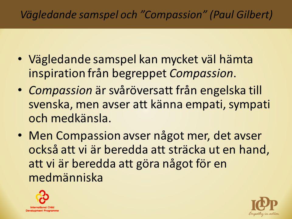 """Vägledande samspel och """"Compassion"""" (Paul Gilbert) • Vägledande samspel kan mycket väl hämta inspiration från begreppet Compassion. • Compassion är sv"""