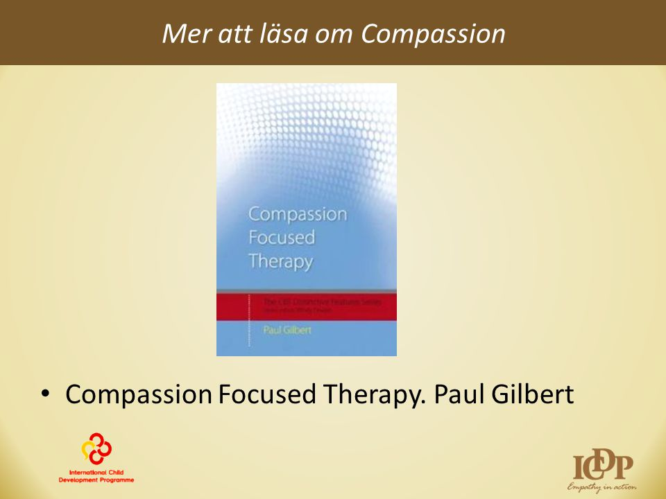 Mer att läsa om Compassion • Compassion Focused Therapy. Paul Gilbert