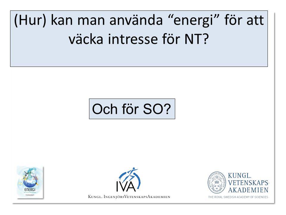 """(Hur) kan man använda """"energi"""" för att väcka intresse för NT? Och för SO?"""