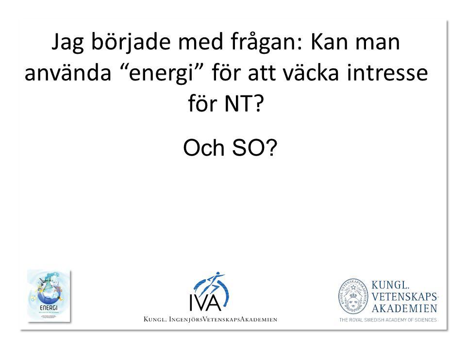 """Jag började med frågan: Kan man använda """"energi"""" för att väcka intresse för NT? Och SO?"""
