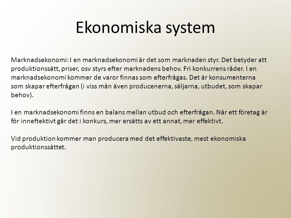 Ekonomiska system Planekonomi: I en planekonomi är det en statlig myndighet som bestämmer vad som skall produceras och hur det skall produceras.