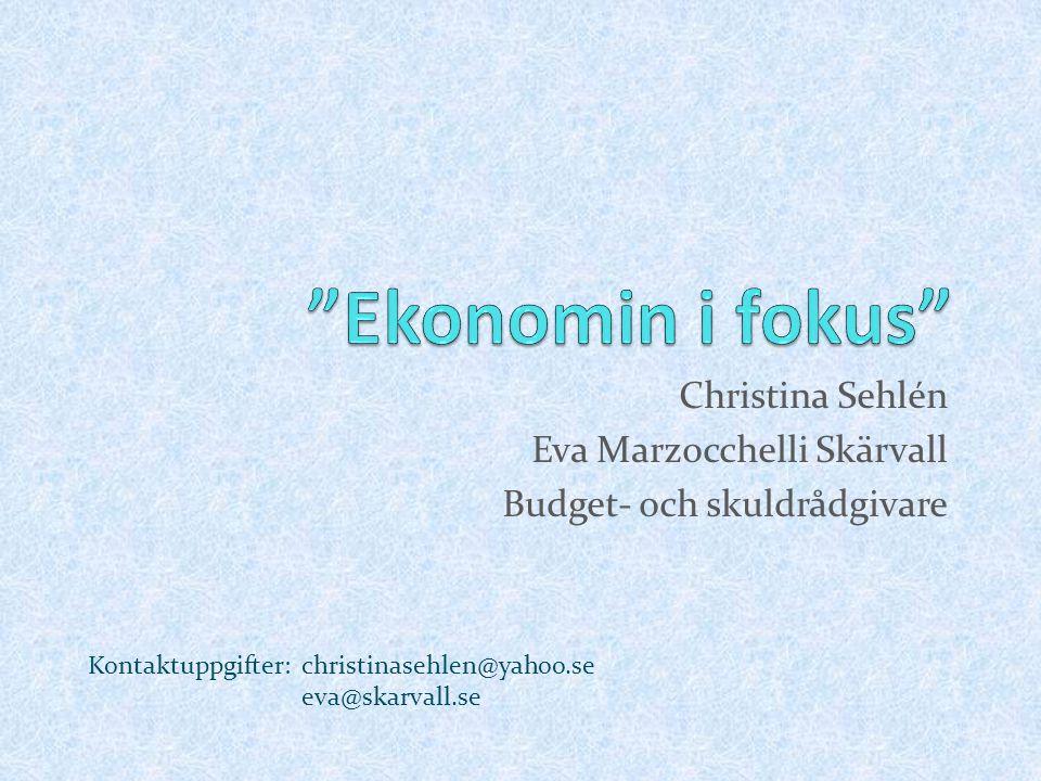 Christina Sehlén Eva Marzocchelli Skärvall Budget- och skuldrådgivare Kontaktuppgifter: christinasehlen@yahoo.se eva@skarvall.se
