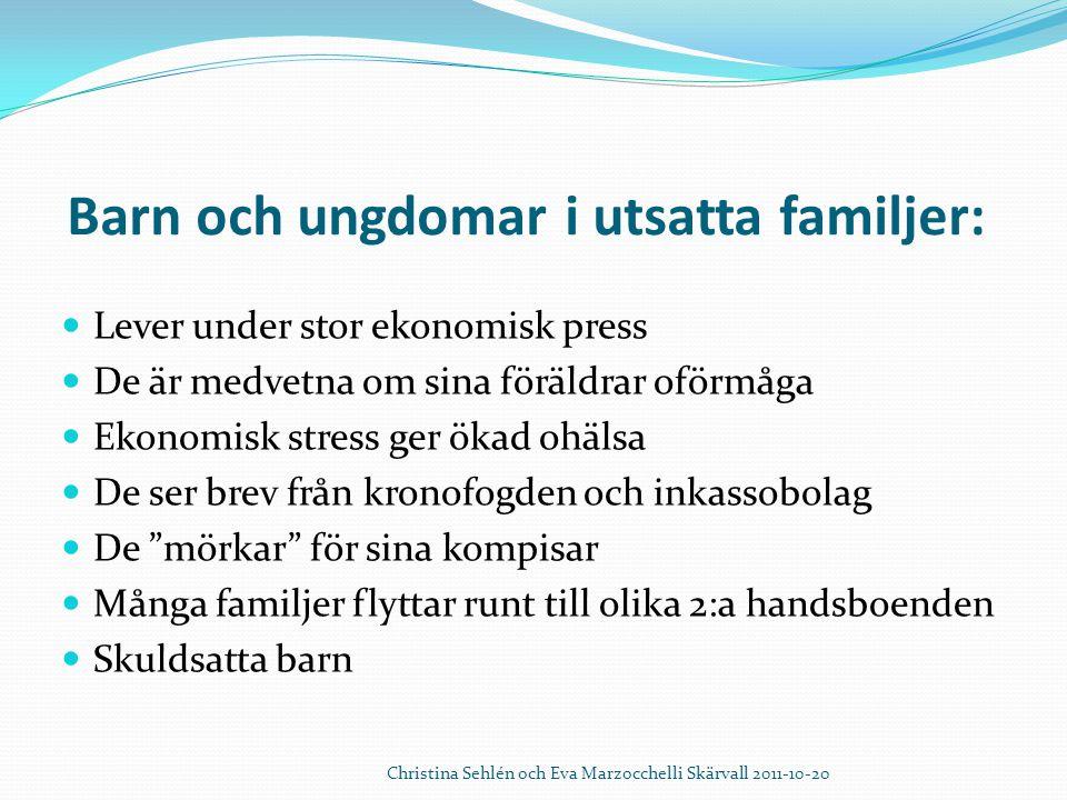 Barn och ungdomar i utsatta familjer:  Lever under stor ekonomisk press  De är medvetna om sina föräldrar oförmåga  Ekonomisk stress ger ökad ohäls