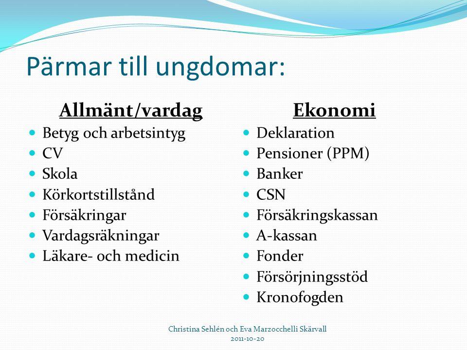 Pärmar till ungdomar: Allmänt/vardag  Betyg och arbetsintyg  CV  Skola  Körkortstillstånd  Försäkringar  Vardagsräkningar  Läkare- och medicin