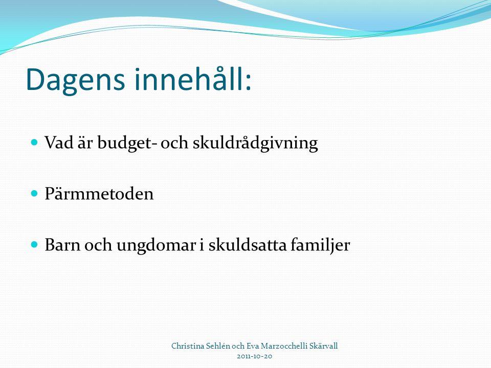 Dagens innehåll:  Vad är budget- och skuldrådgivning  Pärmmetoden  Barn och ungdomar i skuldsatta familjer Christina Sehlén och Eva Marzocchelli Sk