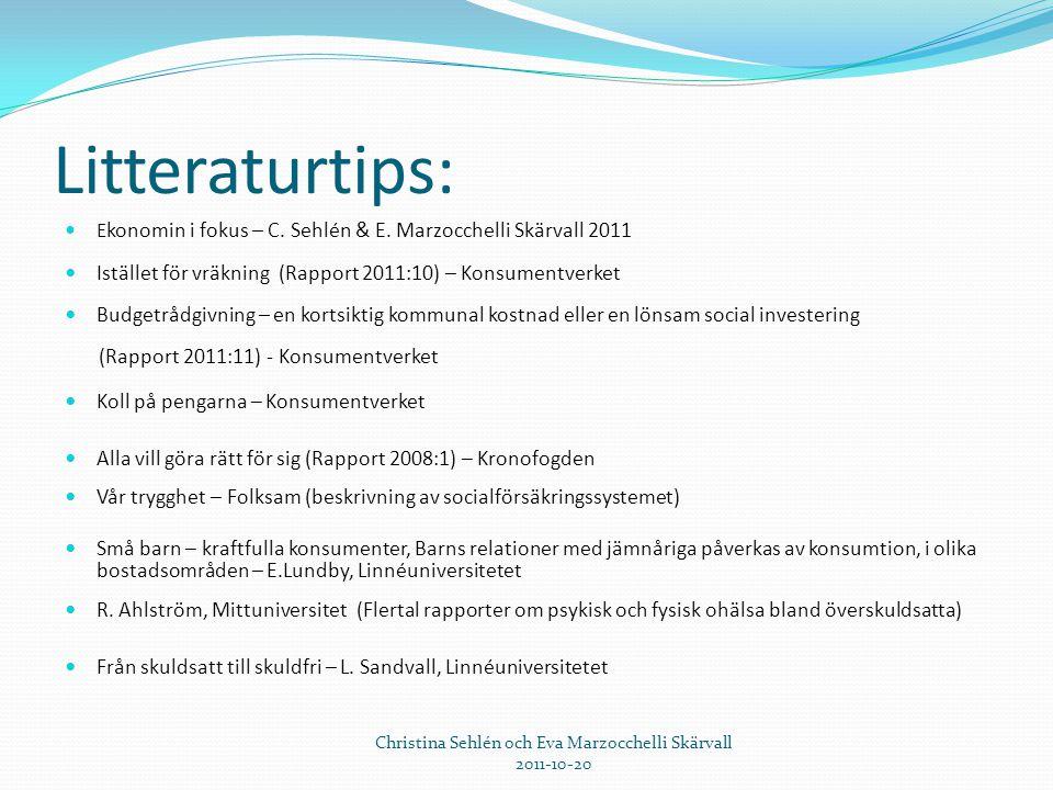 Litteraturtips:  E konomin i fokus – C. Sehlén & E. Marzocchelli Skärvall 2011  Istället för vräkning (Rapport 2011:10) – Konsumentverket  Budgetrå