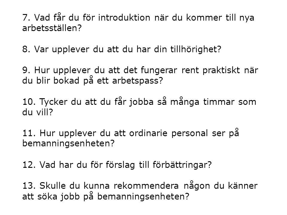 7. Vad får du för introduktion när du kommer till nya arbetsställen? 8. Var upplever du att du har din tillhörighet? 9. Hur upplever du att det funger