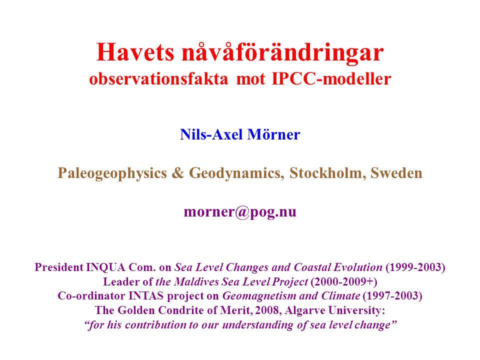 Havets nåvåförändringar observationsfakta mot IPCC-modeller Nils-Axel Mörner Paleogeophysics & Geodynamics, Stockholm, Sweden morner@pog.nu President