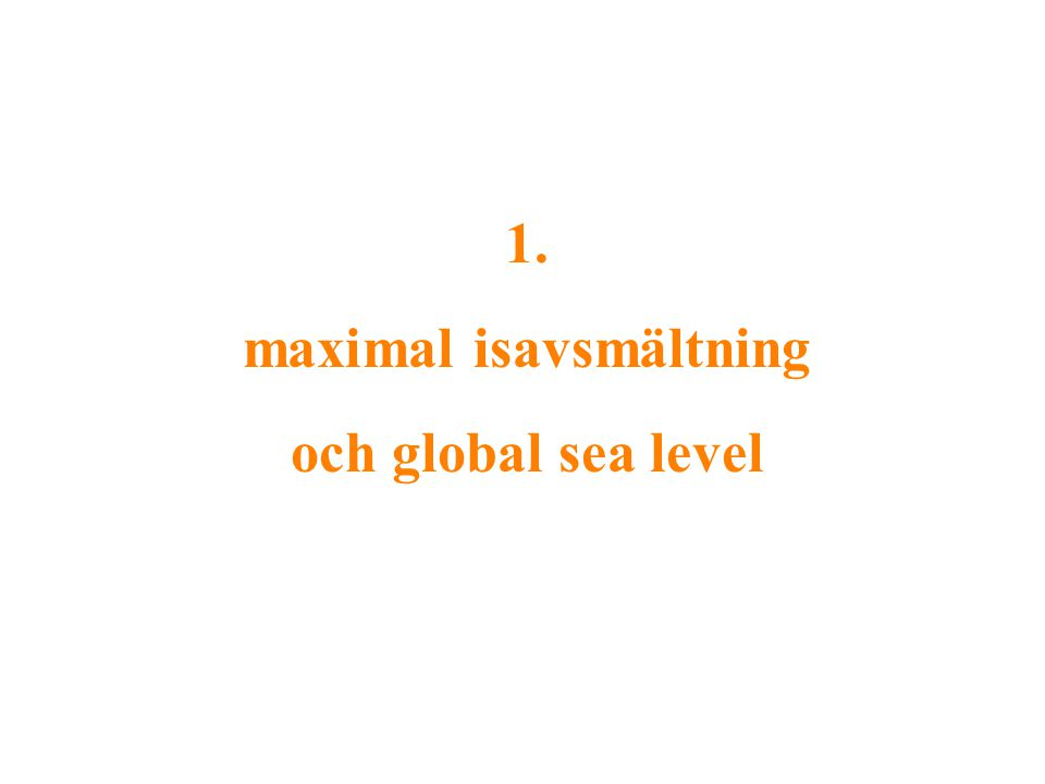 De glaciärer som finns idag kan aldrig smälta fortare än istidens enorma ismassor Smältningen av istidens glaciärer tog 10,000 år Och havsytan steg då med 10 mm/år (1 m/100 år) Vilket sätter en yttersta gräns för en möjlig havsytestigning idag