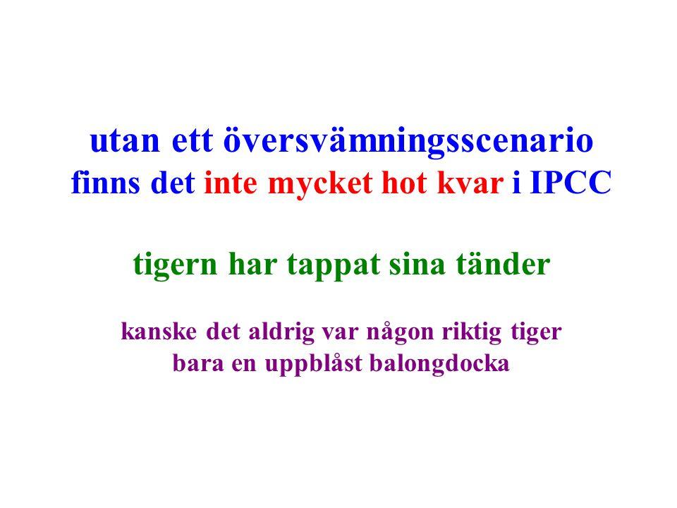 utan ett översvämningsscenario finns det inte mycket hot kvar i IPCC tigern har tappat sina tänder kanske det aldrig var någon riktig tiger bara en up