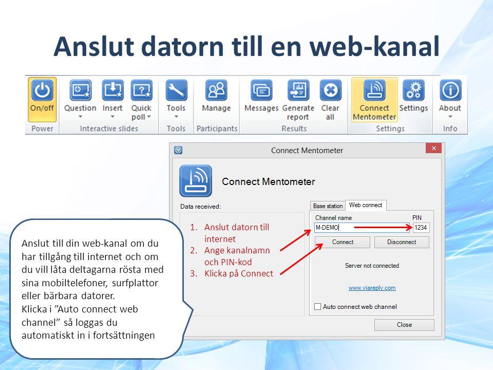 Anslut datorn till en web-kanal 1.Anslut datorn till internet 2.Ange kanalnamn och PIN-kod 3.Klicka på Connect Anslut till din web-kanal om du har til