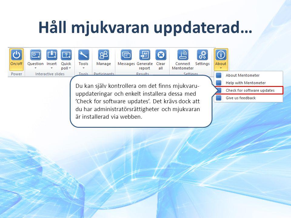 Håll mjukvaran uppdaterad… Du kan själv kontrollera om det finns mjukvaru- uppdateringar och enkelt installera dessa med 'Check for software updates'.