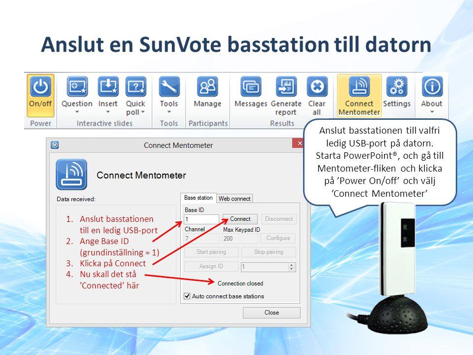 Anslut en SunVote basstation till datorn 1.Anslut basstationen till en ledig USB-port 2.Ange Base ID (grundinställning = 1) 3.Klicka på Connect 4.Nu s