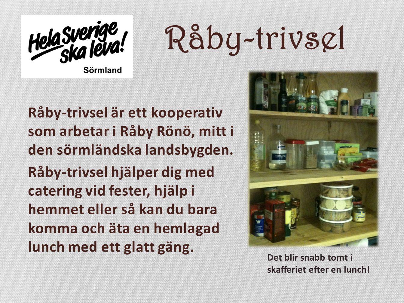 Råby-trivsel Råby-trivsel är ett kooperativ som arbetar i Råby Rönö, mitt i den sörmländska landsbygden.