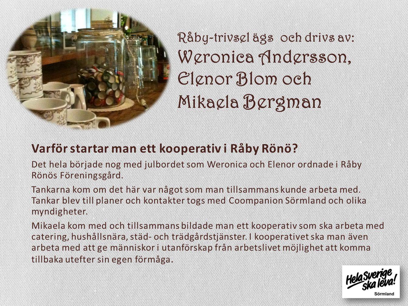 Råby-trivsel ägs och drivs av: Weronica Andersson, Elenor Blom och Mikaela Bergman Varför startar man ett kooperativ i Råby Rönö.
