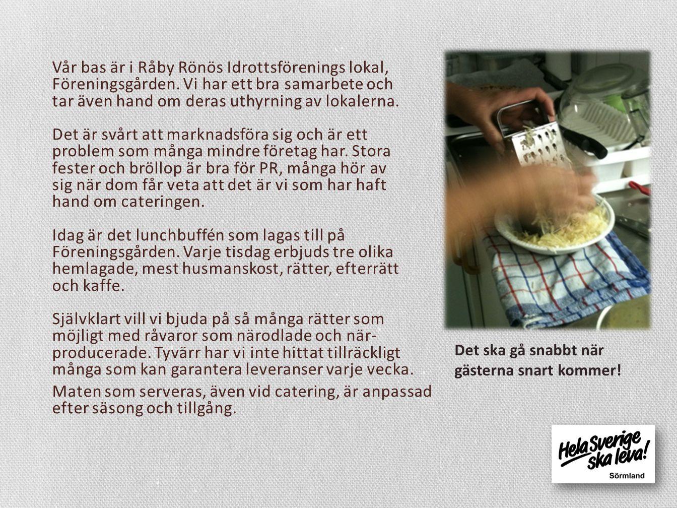 Vår bas är i Råby Rönös Idrottsförenings lokal, Föreningsgården.