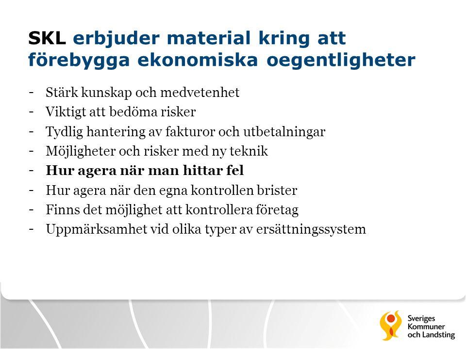 SKL erbjuder material kring att förebygga ekonomiska oegentligheter - Stärk kunskap och medvetenhet - Viktigt att bedöma risker - Tydlig hantering av