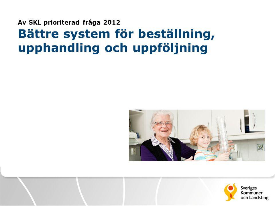 Av SKL prioriterad fråga 2012 Bättre system för beställning, upphandling och uppföljning