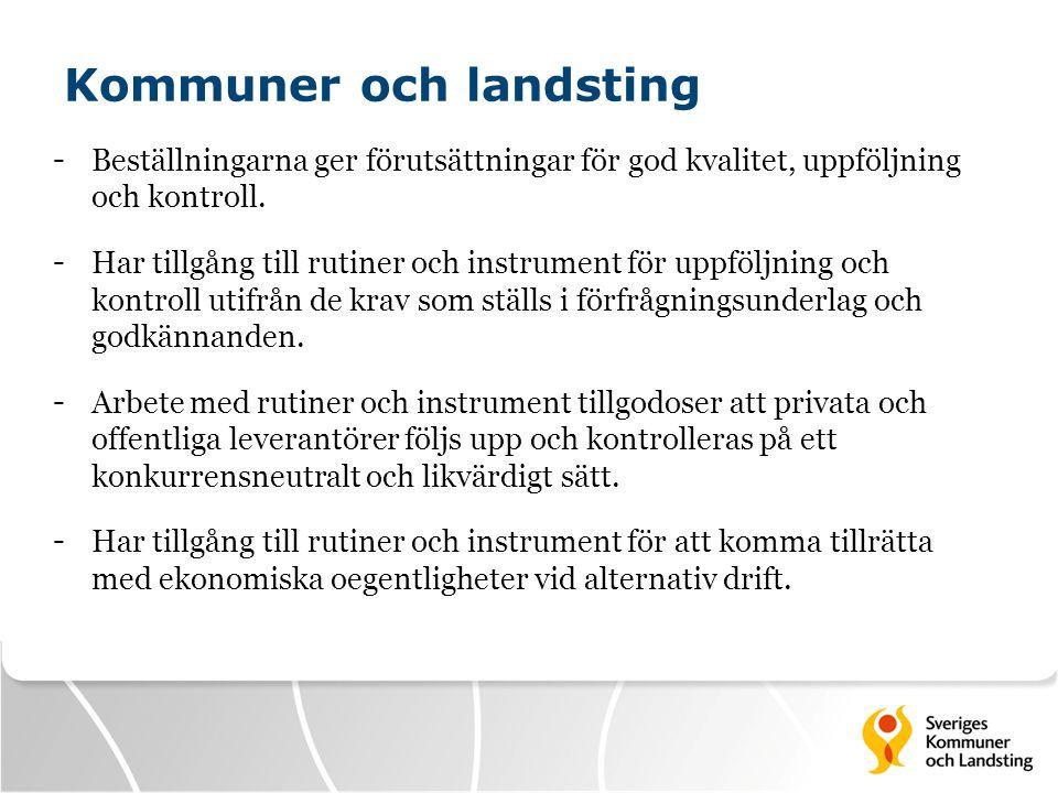 Kommuner och landsting - Beställningarna ger förutsättningar för god kvalitet, uppföljning och kontroll. - Har tillgång till rutiner och instrument fö