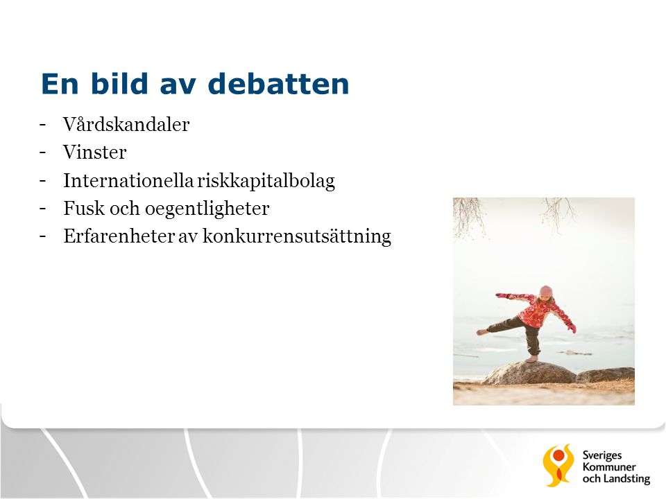 En bild av debatten - Vårdskandaler - Vinster - Internationella riskkapitalbolag - Fusk och oegentligheter - Erfarenheter av konkurrensutsättning
