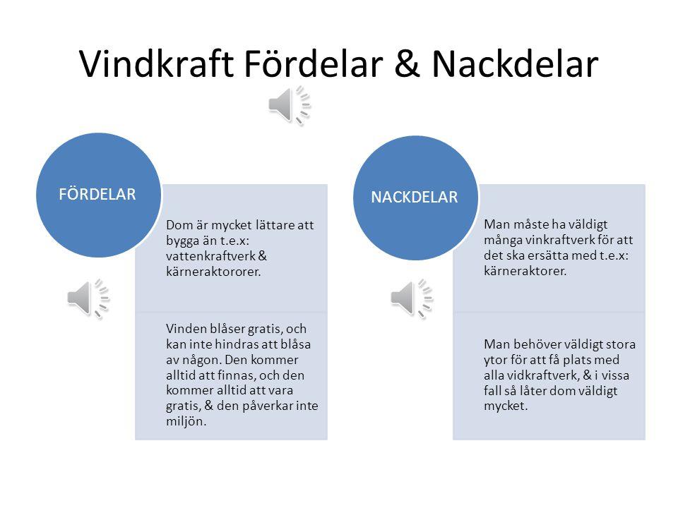 Vindkraft Fördelar & Nackdelar Dom är mycket lättare att bygga än t.e.x: vattenkraftverk & kärneraktororer.