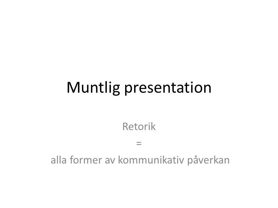 Muntlig presentation Retorik = alla former av kommunikativ påverkan